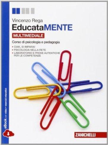 EducataMENTE. Corso di psicologia e pedagogia. Per le Scuole superiori. Con Contenuto digitale (fornito elettronicamente) - Enzo Rega |
