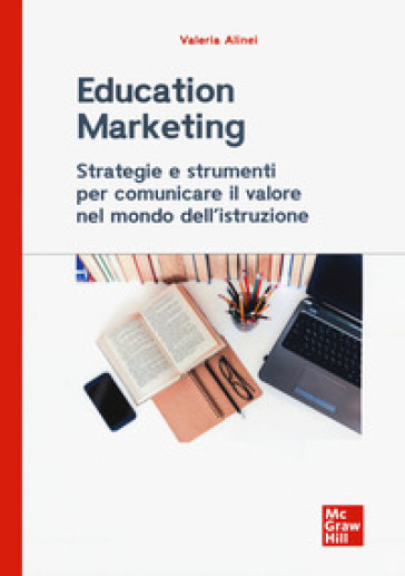 Education marketing. Strategie e strumenti per comunicare il valore nel mondo dell'istruzione - Valeria Alinei pdf epub