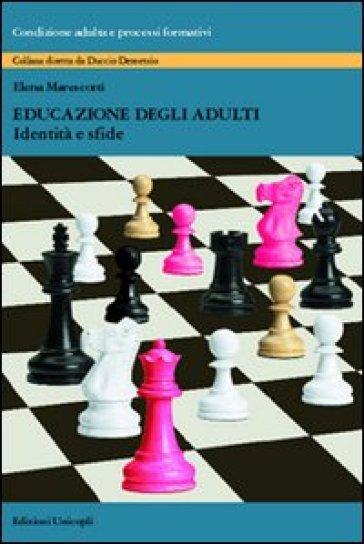 Educazione degli adulti. Identità e sfide - Elena Marescotti |