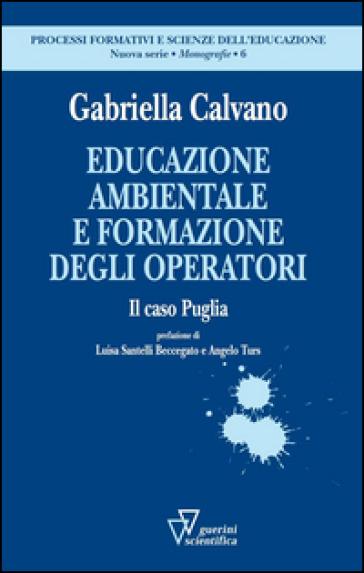 Educazione ambientale e formazione degli operatori. Il caso Puglia - Gabriella Calvano  