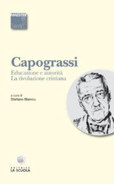 Educazione e autorità. La rivoluzione cristiana - Giuseppe Capograssi |