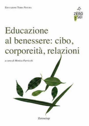Educazione al benessere: cibo, corporeità, relazioni - M. Parricchi   Rochesterscifianimecon.com