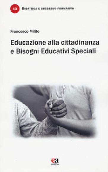 Educazione alla cittadinanza e bisogni educativi speciali. Un incontro necessario - Francesco Milito |