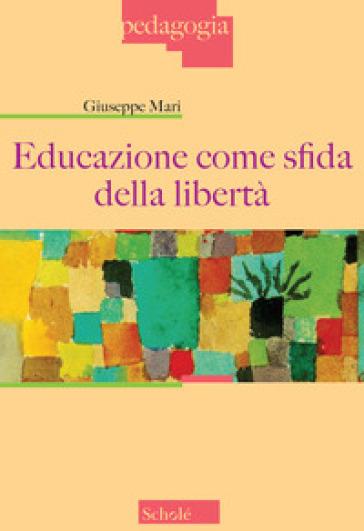Educazione come sfida della libertà - Giuseppe Mari |