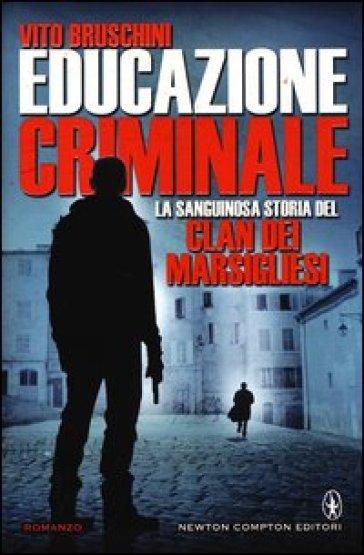 Educazione criminale. La sanguinosa storia del clan dei Marsigliesi - Vito Bruschini   Kritjur.org
