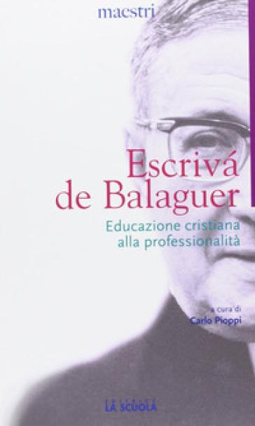 Educazione cristiana alla professionalità - Josemaría Escrivá de Balaguer   Rochesterscifianimecon.com
