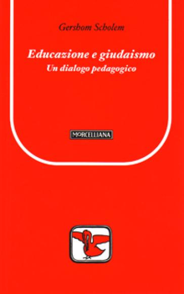 Educazione e giudaismo. Un dialogo pedagogico - Gershom Scholem |