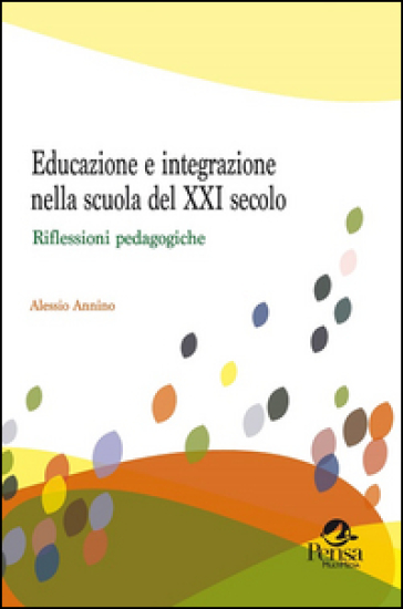 Educazione e integrazione nella scuola del XXI secolo. Riflessioni pedagogiche - Alessio Annino   Rochesterscifianimecon.com
