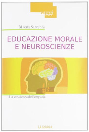 Educazione morale e neuroscienze. La coscienza dell'empatia - Milena Santerini   Rochesterscifianimecon.com