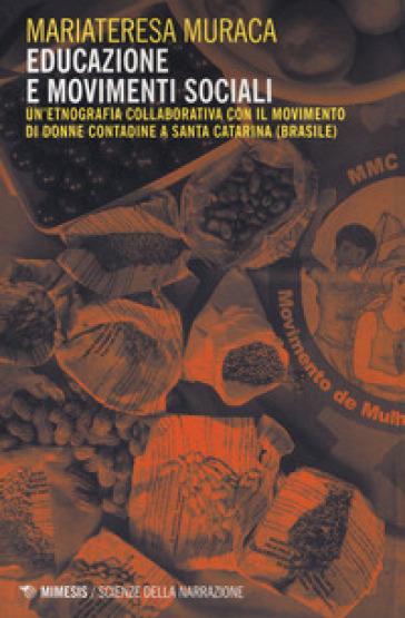 Educazione e movimenti sociali. Un'etnografia collaborativa con il movimento di donne contadine a Santa Catarina (Brasile) - Mariateresa Muraca |