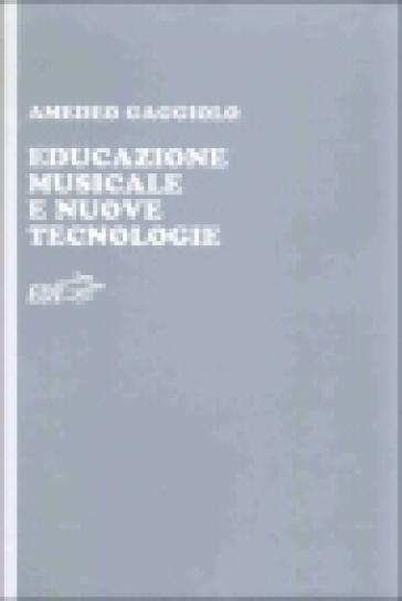 Educazione musicale e nuove tecnologie - Amedeo Gaggiolo | Rochesterscifianimecon.com