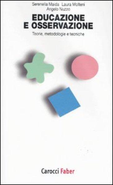 Educazione e osservazione. Teorie, metodologie e tecniche - Serenella Maida |