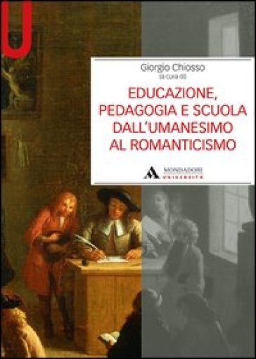 Educazione, pedagogia e scuola dall'Umanesimo al Romanticismo - Giorgio Chiosso | Rochesterscifianimecon.com