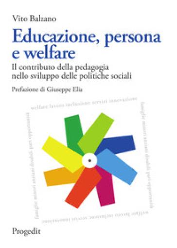 Educazione, persona e welfare. Il contributo della pedagogia nello sviluppo delle politiche sociali - Vito Balzano pdf epub