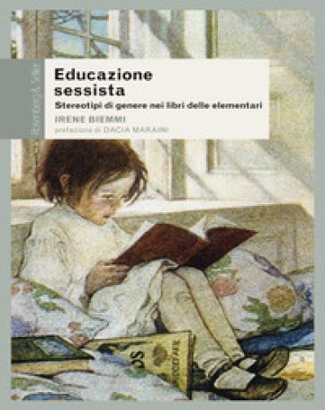 Educazione sessista. Stereotipi di genere nei libri delle elementari - Irene Biemmi |