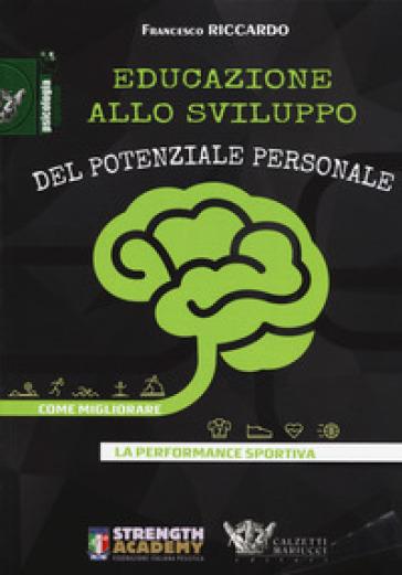 Educazione allo sviluppo del potenziale personale. Come migliorare la performance sportiva - Francesco Riccardo   Jonathanterrington.com