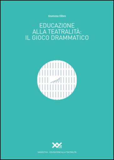 Educazione alla teatralità. Il gioco drammatico - Gaetano Oliva   Thecosgala.com