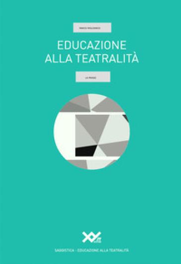 Educazione alla teatralità. La prassi - Marco Miglionico | Jonathanterrington.com