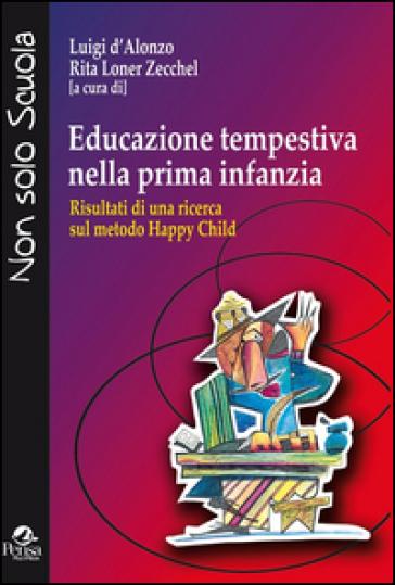 Educazione tempestiva nella prima infanzia. Risultati di una ricerca sul metodo Happy Child - L. D'Alonzo |