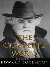 Edward Eggleston: The Complete Works