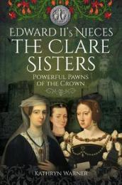 Edward II s Nieces: The Clare Sisters