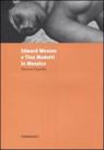 Edward Weston e Tina Modotti in Messico - Mariana Figarella  