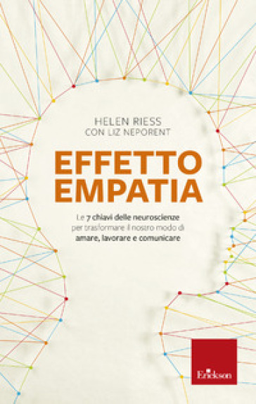 Effetto empatia. Le 7 chiavi delle neuroscienze per trasformare il nostro modo di amare, lavorare e comunicare - Helen Riess  