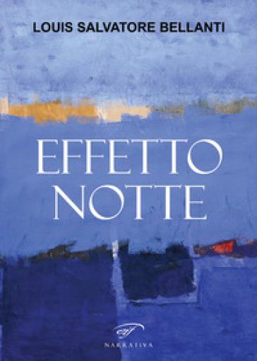 Effetto notte - Louis Salvatore Bellanti |