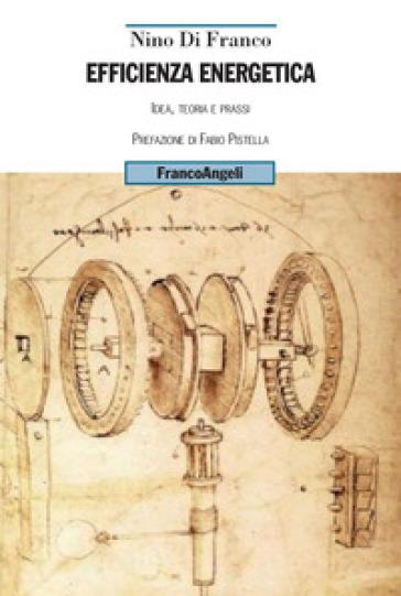 Efficienza energetica. Idea, teoria e prassi - Nino Di Franco pdf epub