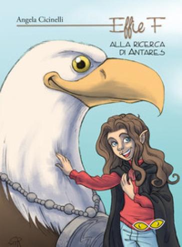 Effie F alla ricerca di Antares - Angela Cicinelli |