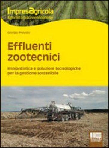 Effluenti zootecnici. Impiantistica e soluzioni tecnologiche per la gestione sostenibile - Giorgio Provolo |