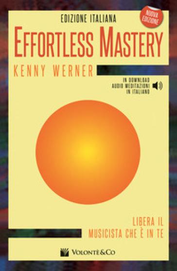 Effortless mastery. Libera il musicista che è in te. Con CD Audio - Kenny Werner |
