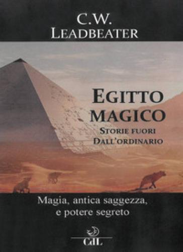 Egitto magico. Storie fuori dall'ordinario - Charles W. Leadbeater  