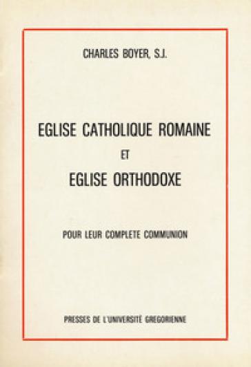 Eglise catholique romaine et eglise orthodoxe - Charles Boyer |