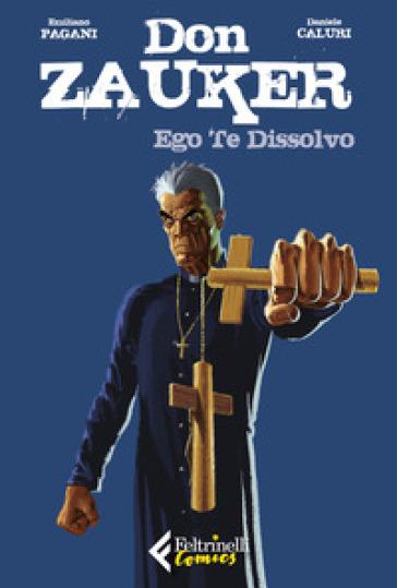 Ego te dissolvo. Don Zauker - Emiliano Pagani  