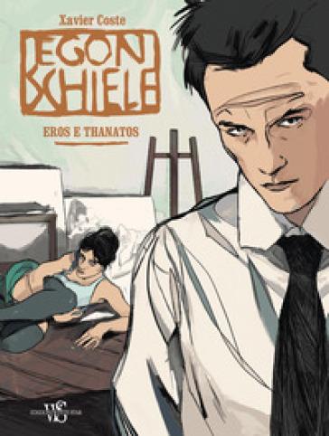 Egon Schiele. Eros e Thanatos - Xavier Coste |