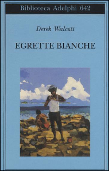 Egrette bianche - Derek Walcott  