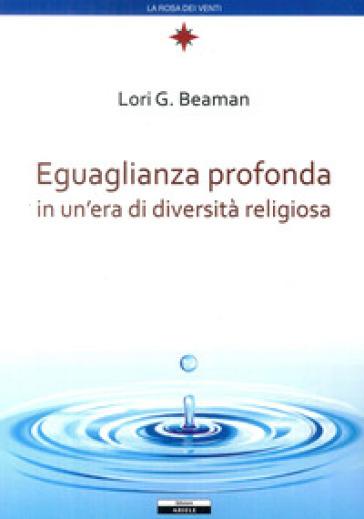 Eguaglianza profonda in un'era di diversità religiosa - Lori G. Beaman |