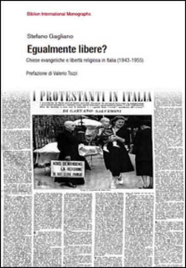 Egualmente libere? Chiese evangeliche e libertà religiosa in Italia (1943-1955) - Stefano Gagliano | Jonathanterrington.com