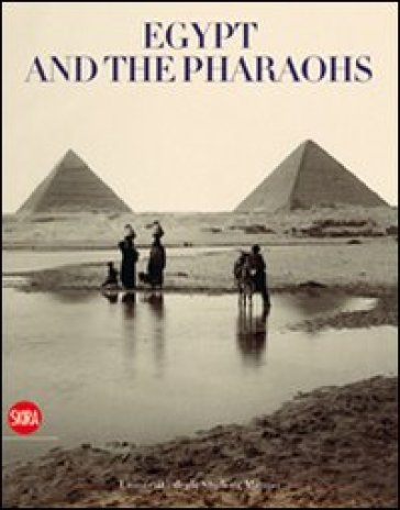 Egypt and the pharaohs. From conservation to enjoyment. Egypt in the archives and libraries of the Università degli Studi di Milano - P. Piacentini |