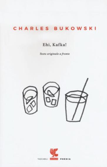 Ehi, Kafka! Testo inglese a fronte - Charles Bukowski |