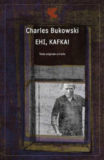 Ehi, Kafka! Testo inglese a fronte - Charles Bukowski | Kritjur.org