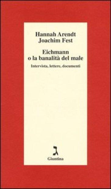 Eichmann o La banalità del male. Intervista, lettere, documenti - Hannah Arendt  