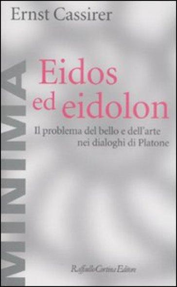 Eidos ed eidolon. Il problema del bello e dell'arte nei dialoghi di Platone - Ernst Cassirer | Rochesterscifianimecon.com