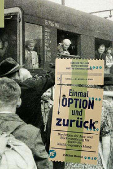 Einmal Option und zuruck. Die Folgen der Aus- und Ruckwanderung fur Sudtirols Nachkriegsentwicklung - Gunther Pallaver |