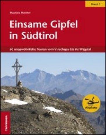 Einsame Gipfel in Sudtirol. 1: 60 ungewohnliche Touren vom Vinschagu bis ins Wipptal - Maurizio Marchel   Jonathanterrington.com