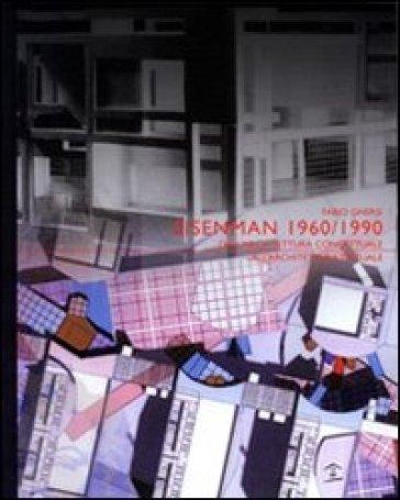 Eisenman 1960-1990. Dall'architettura concettuale all'architettura testuale - Fabio Ghersi   Rochesterscifianimecon.com