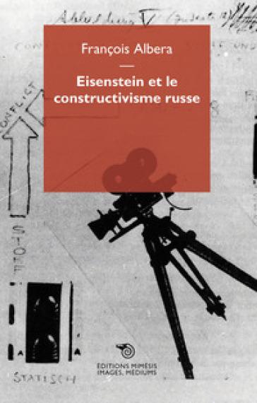 Eisenstein et le constructivisme russe - François Albera |