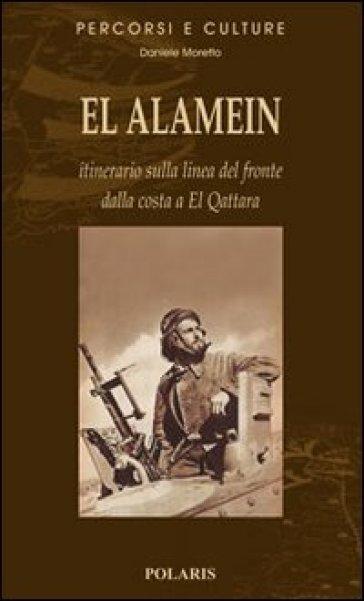 El Alamein. Itinerario sulla linea del fronte dalla costa a El Quattara - Daniele Moretto  
