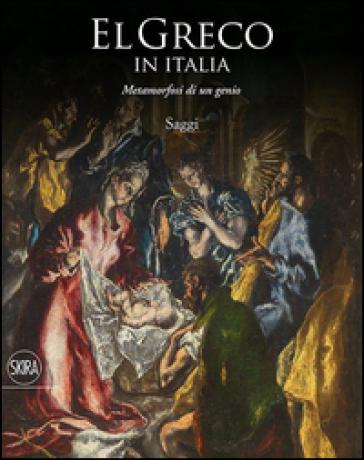 El Greco in Italia. Metamorfosi di un genio. Saggi. Ediz. illustrata - L. Puppi |